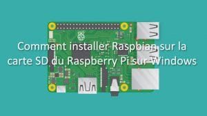 guide-raspberry-pi-raspbian-installation-tuto-windows