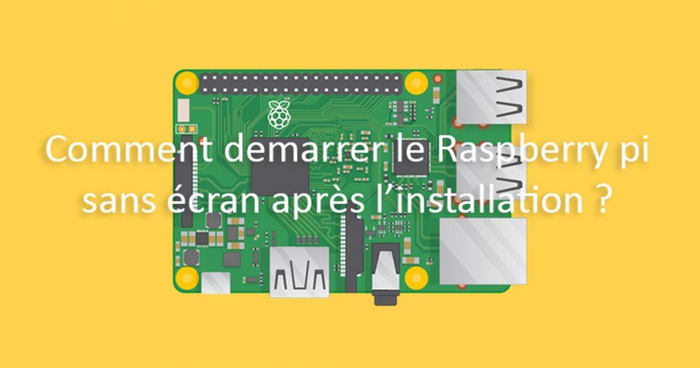 Installer et démarrer un Raspberry Pi sans clavier ni écran ...