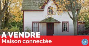 Quand la domotique devient un critère de choix pour vendre sa maison