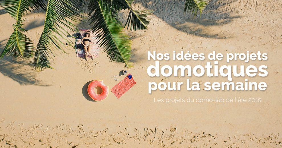 domotique-projet-maison-connectee-idee-iot-smart-home-smarthome-domo-blog-domo-lab-ete-vacances