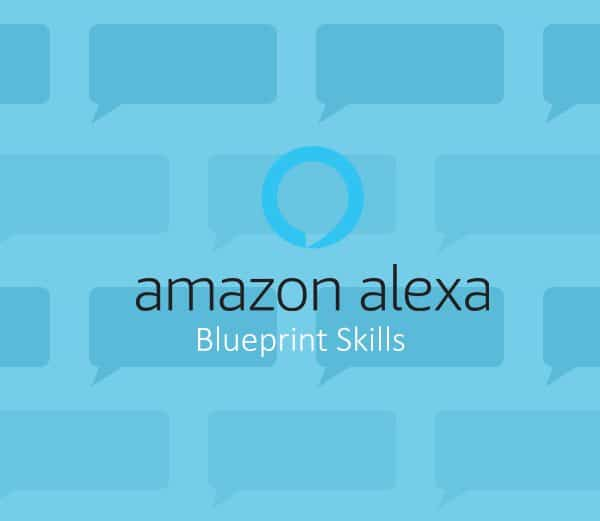 Amazon Blueprints : Créez des applications vocales utiles très simplement