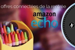 offres-connectee-amazon-echo-rentree