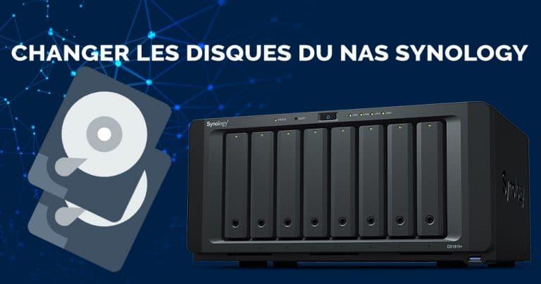 Comment changer les disques dur d'un NAS Synology pour remplacer ou en augmenter la capacité