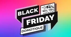 Black Friday : Toute la domotique et la maison connectée au meilleur prix