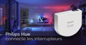 Philips Hue annonce un micromodule pour connecter les interrupteurs classiques