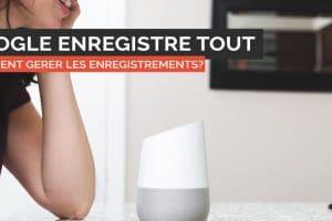 google-home-enregistrements-comment-supprimer