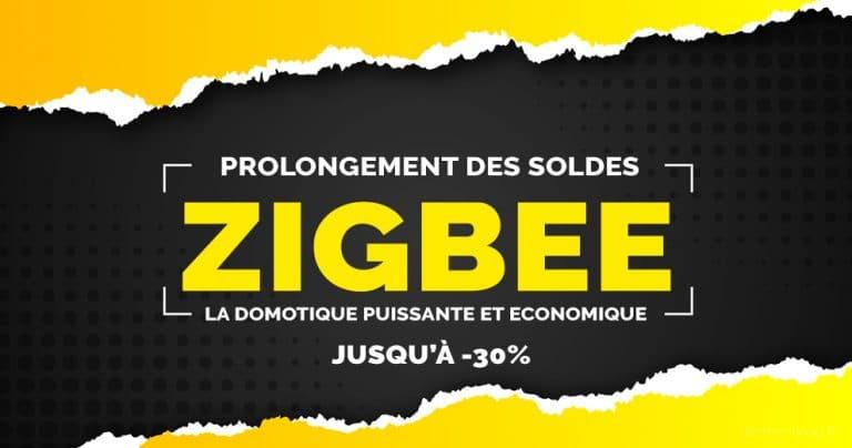 Prolongement des soldes sur les périphériques domotiques Zigbee 🔥