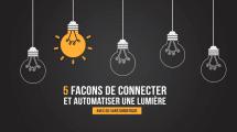 5-facons-connecter-lumiere-domotique-automatisation