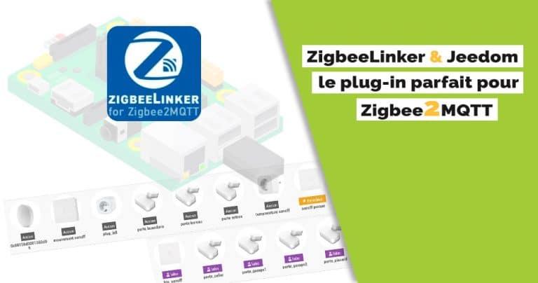 ZigbeeLinker, un plugin Jeedom parfait pour Zigbee2MQTT