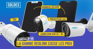 Toute la gamme de caméras Reolink en forte baisse, c'est le moment de craquer !
