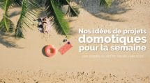 domotique-projet-maison-connectee-idee-iot-smart-home-smarthome-domo-blog-domo-lab-ete-vacances-2021
