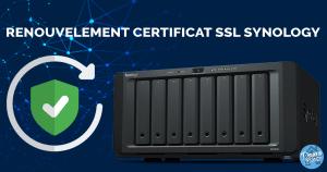 Comment renouveler un certificat SSL Let's Encrypt sur NAS Synology ?