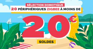 Soldes domotiques : 20 périphériques Zigbee à moins de 20€