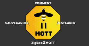 Comment sauvegarder et restaurer ZigBee2MQTT